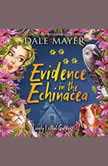 Evidence in the Echinacea Book 5: Lovely Lethal Gardens, Dale Mayer