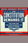The Constitution Demands It The Case for the Impeachment of Donald Trump, John Bonifaz