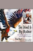 The Wind Is My Mother The Life and Teachings of a Native American Shaman, Bear Heart