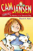 Cam Jansen: The Mystery of the Television Dog #4, David A. Adler