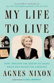 My Life to Live How I Became the Queen of Soaps When Men Ruled the Airwaves, Agnes Nixon