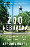 Zoo Nebraska The Dismantling of an American Dream, Carson Vaughan