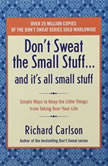 Don't Sweat the Small Stuff...And It's All Small Stuff Simple Ways to Keep the Little Things From Taking Over Your Life, Richard Carlson