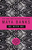 Be with Me, Maya Banks