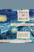 Love and Math The Heart of Hidden Reality, Edward Frankel