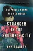 Stranger in the Shogun's City A Japanese Woman and Her World, Amy Stanley