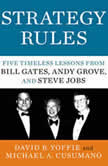 Strategy Rules Five Timeless Lessons from Bill Gates, Andy Grove, and Steve Jobs, David B. Yoffie