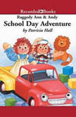 Raggedy Ann and Andy  School Day Adventure, Patricia Hall