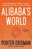 Alibabas World How a Remarkable Chinese Company Is Changing the Face of Global Business, Porter Erisman