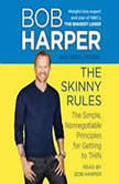 The Skinny Rules The Simple, Nonnegotiable Principles for Getting to Thin, Bob Harper