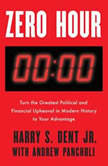 Zero Hour Turn the Greatest Political and Financial Upheaval in Modern History to Your Advantage, Harry S. Dent, Jr.