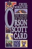 Cruel Miracles Tales of Death, Hope, and Holiness: Book 4 of Maps in a Mirror, Orson Scott Card