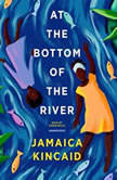 At the Bottom of the River, Jamaica Kincaid