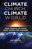 Climate Church, Climate World How People of Faith Must Work for Change, Jim Antal