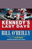Kennedy's Last Days The Assassination That Defined a Generation, Bill O'Reilly
