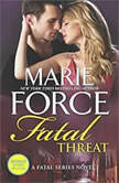 Fatal Threat A Novel of Romantic Suspense, w/ Bonus Short Story: Bringing Noah Home (The Fatal Series), Marie Force