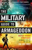 The Military Guide to Armageddon Battle-Tested Strategies to Prepare Your Life and Soul for the End Times, Troy Anderson
