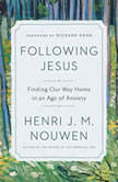 Following Jesus Finding Our Way Home in an Age of Anxiety, Henri J. M. Nouwen