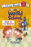 My Weird School Goes to the Museum, Dan Gutman