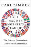 She Has Her Mother's Laugh The Powers, Perversions, and Potential of Heredity, Carl Zimmer