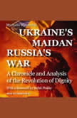 Ukraine's Maidan, Russia's War A Chronicle and Analysis of the Revolution of Dignity, Mychailo Wynnyckyj