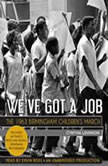 We've Got a Job: The 1963 Birmingham Children's March, Cynthia Levinson