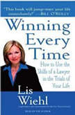 Winning Every Time How to Use the Skills of a Lawyer in the Trials of Your Life, Lis Wiehl