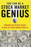You Can Be a Stock Market Genius Uncover the Secret Hiding Places of Stock Market Profits, Joel Greenblatt