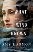 What the Wind Knows, Amy Harmon