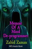 Memoir of a Mind Deprogrammer, Zahid Zaman