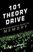 101 Theory Drive A Neuroscientist's Quest for Memory, Terry McDermott