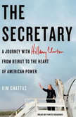 The Secretary A Journey With Hillary Clinton from Beirut to the Heart of American Power, Kim Ghattas