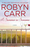 A Summer in Sonoma A Novel, Robyn Carr