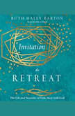 Invitation to Retreat The Gift and Necessity of Time Away with God, Ruth Haley Barton