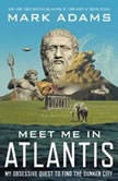 Meet Me in Atlantis My Quest to Find the 2,000-Year-Old Sunken City, Mark Adams