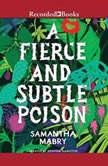 A Fierce and Subtle Poison, Samantha Mabry