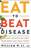 Eat to Beat Disease The New Science of How Your Body Can Heal Itself, William W Li