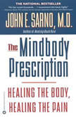 The Mindbody Prescription Healing the Body, Healing the Pain, John E. Sarno