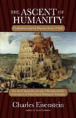 The Ascent of Humanity Civilization and the Human Sense of Self, Charles Eisenstein