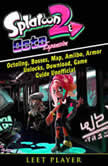 Splatoon 2 Octo, Octoling, Bosses, Map, Amiibo, Armor, Unlocks, Download, Game Guide Unofficial, Leet Player
