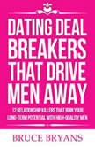 Dating Deal Breakers That Drive Men Away 12 Relationship Killers that Ruin Your LongTerm Potential with HighQuality Men