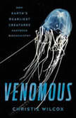 Venomous How Earth's Deadliest Creatures Mastered Biochemistry, Christie Wilcox