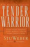 Tender Warrior Every Man's Purpose, Every Woman's Dream, Every Child's Hope, Stu Weber