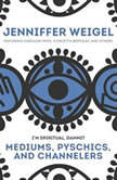 Mediums, Psychics, and Channelers, Jenniffer Weigel