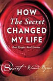 How The Secret Changed My Life Real People. Real Stories., Rhonda Byrne