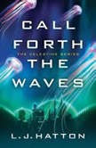 Call Forth the Waves, L.J. Hatton