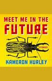 Meet Me in the Future Stories, Kameron Hurley