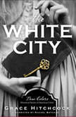The White City True Colors: Historical Stories of American Crime, Grace Hitchcock