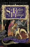 The Adventures of Sir Balin the Ill-Fated The Knights' Tales Book 4, Gerald Morris