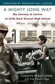 A Mighty Long Way My Journey to Justice at Little Rock Central High School, Carlotta Walls Lanier